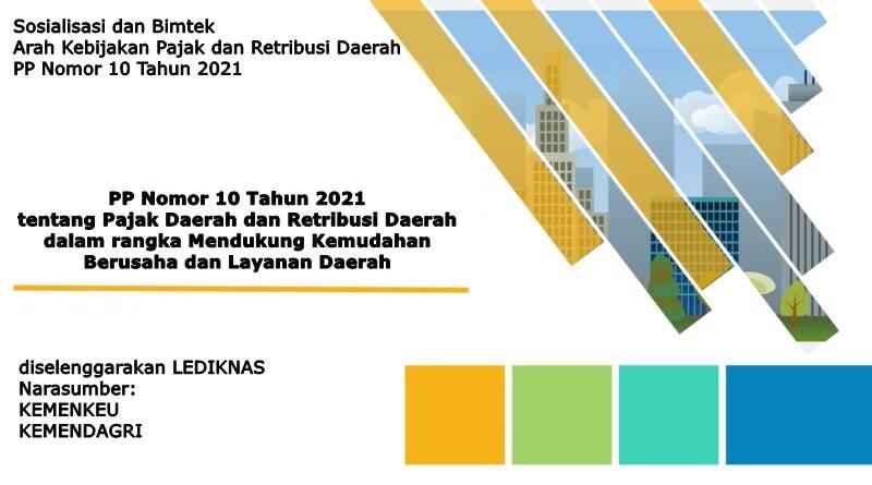Bimtek Pajak Daerah dan Retribusi Daerah Dalam Rangka Mendukung Kemudahan Berusaha dan Layanan Daerah Berdasarkan PP 10 Tahun 2021